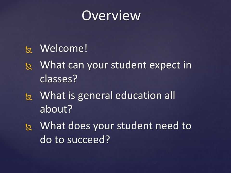 Overview Welcome! What can your student expect in classes