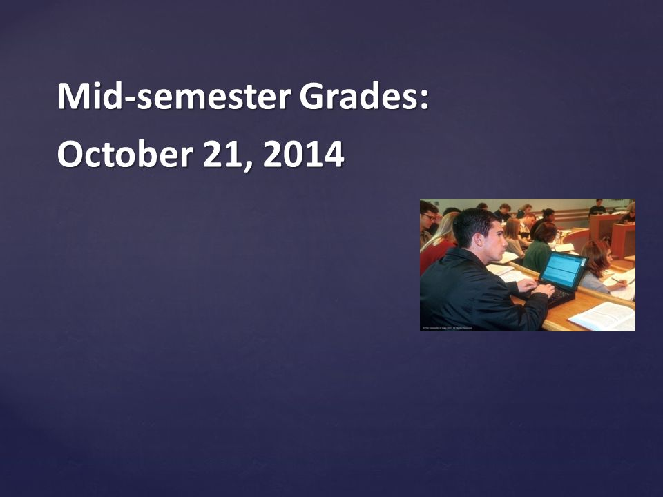 Mid-semester Grades: October 21, 2014