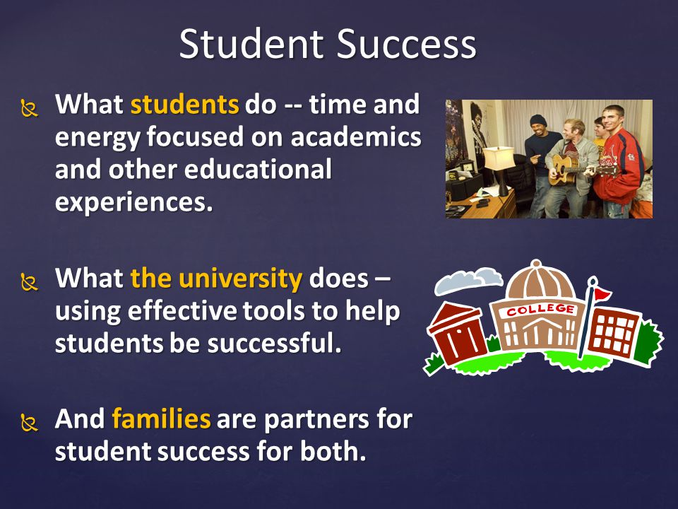 Student Success What students do -- time and energy focused on academics and other educational experiences.