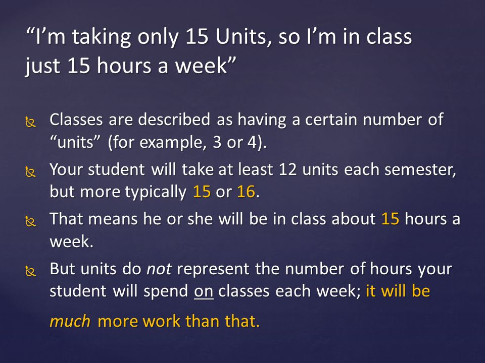 I'm taking only 15 Units, so I'm in class just 15 hours a week