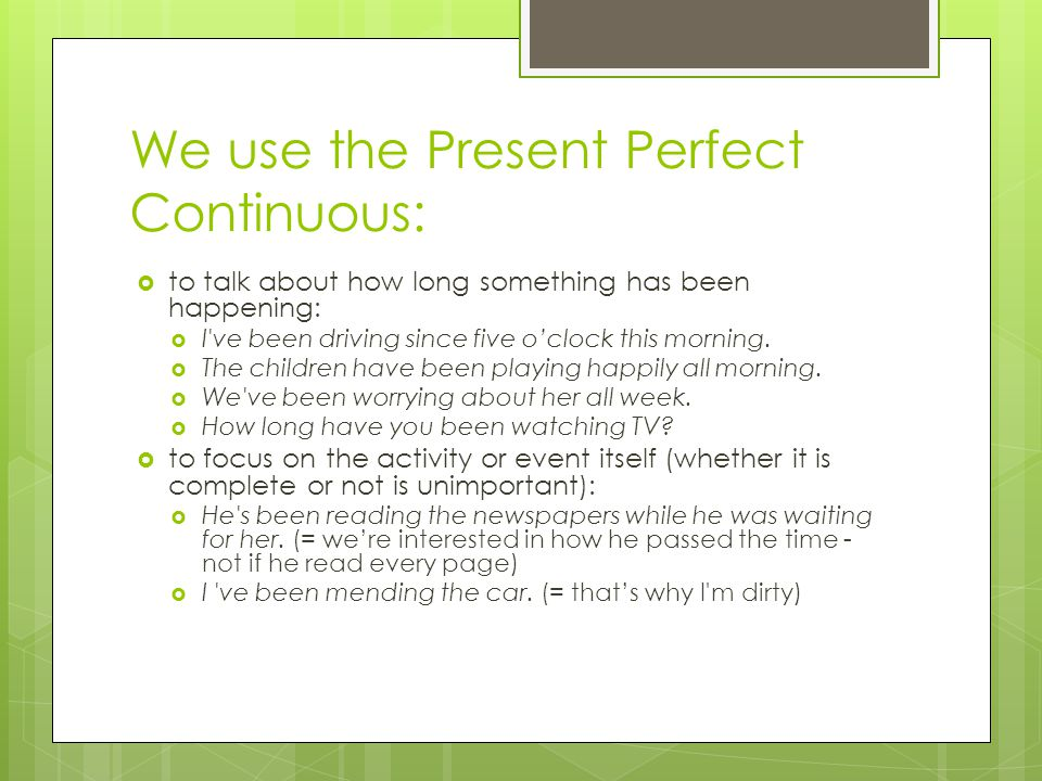 We use the Present Perfect Continuous: