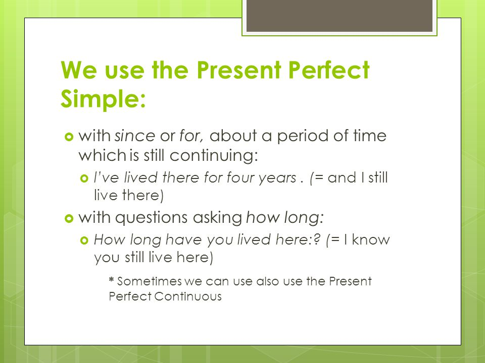 We use the Present Perfect Simple:
