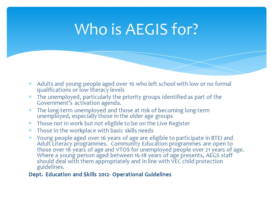 Who is AEGIS for Adults and young people aged over 16 who left school with low or no formal qualifications or low literacy levels.