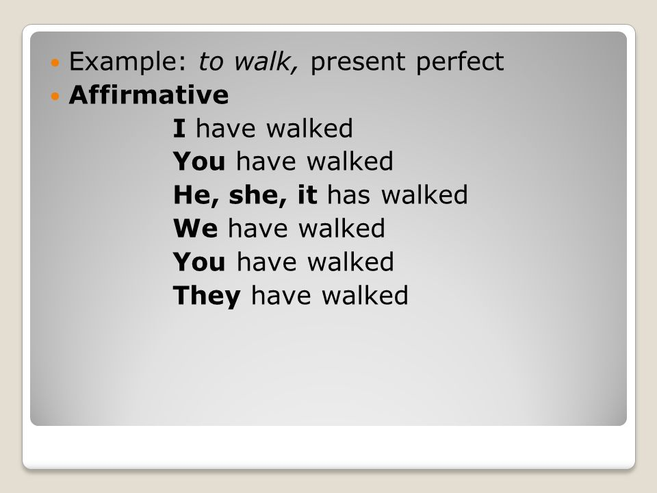 Example: to walk, present perfect
