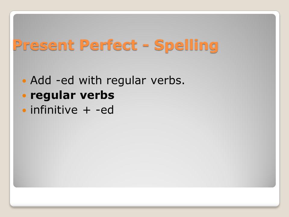 Present Perfect - Spelling
