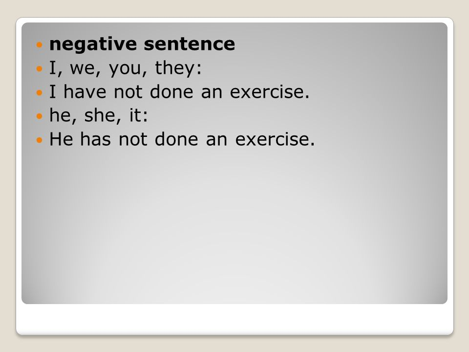 negative sentence I, we, you, they: I have not done an exercise.