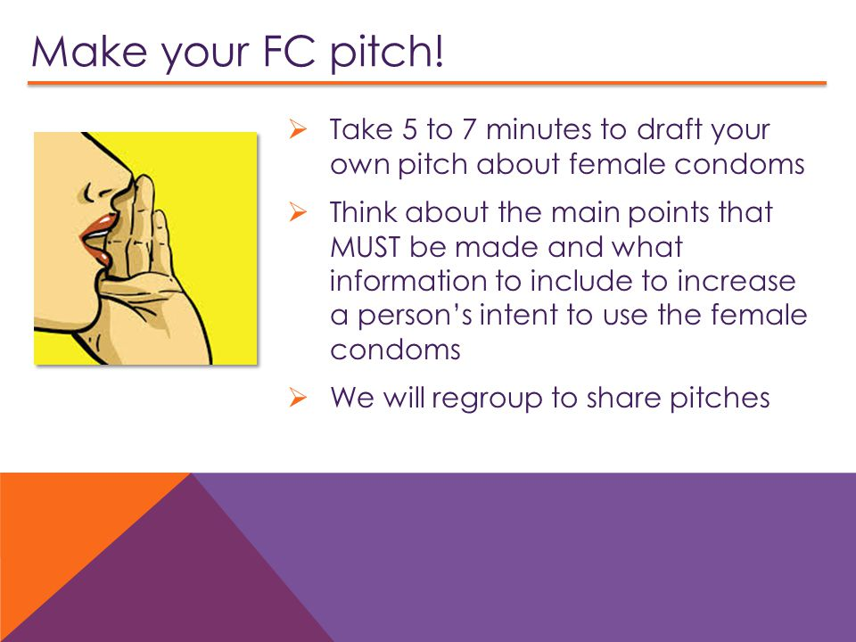 Make your FC pitch! Take 5 to 7 minutes to draft your own pitch about female condoms.
