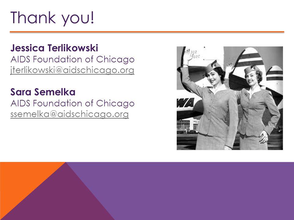 Thank you! Jessica Terlikowski AIDS Foundation of Chicago Sara Semelka
