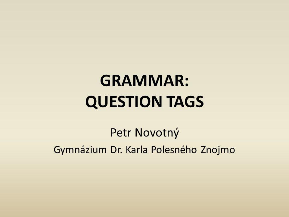 GRAMMAR: QUESTION TAGS