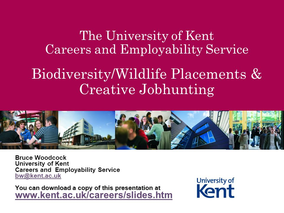 The University of Kent Careers and Employability Service Biodiversity/Wildlife Placements & Creative Jobhunting