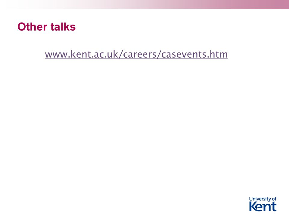 Other talks www.kent.ac.uk/careers/casevents.htm