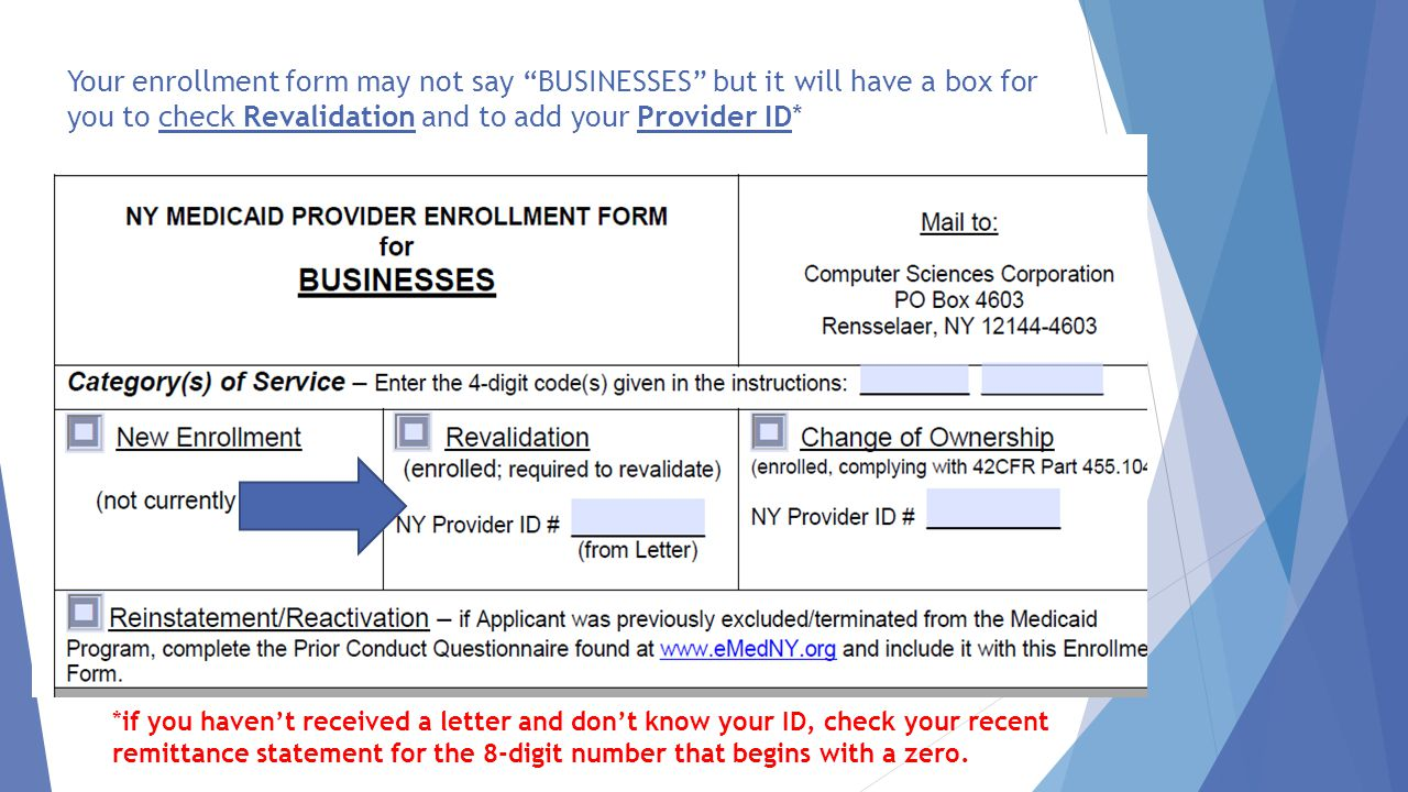 Your enrollment form may not say BUSINESSES but it will have a box for you to check Revalidation and to add your Provider ID*
