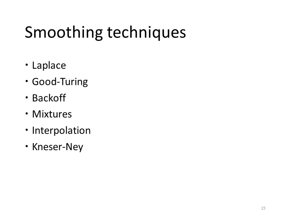 Smoothing techniques Laplace Good-Turing Backoff Mixtures