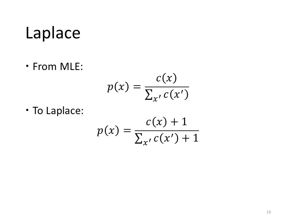 Laplace From MLE: 𝑝 𝑥 = 𝑐 𝑥 𝑥 ′ 𝑐 𝑥 ′ To Laplace: