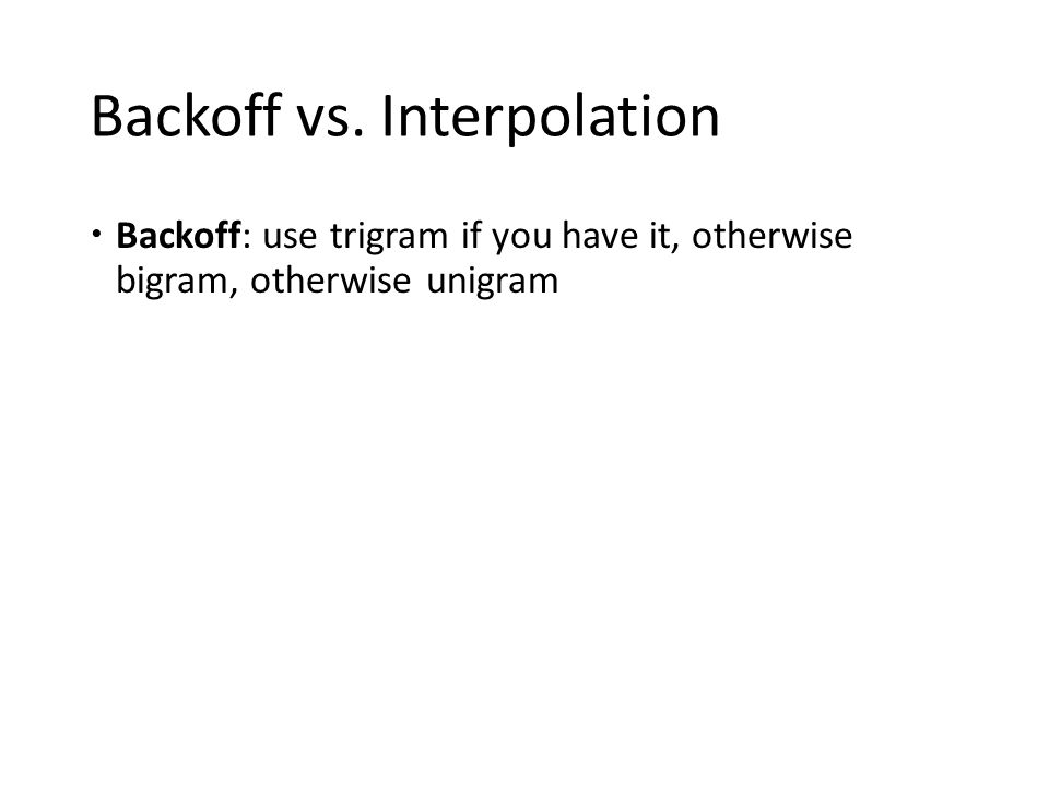 Backoff vs. Interpolation