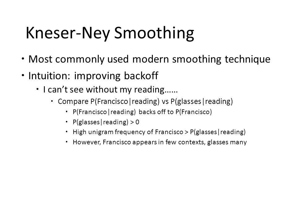 Kneser-Ney Smoothing Most commonly used modern smoothing technique