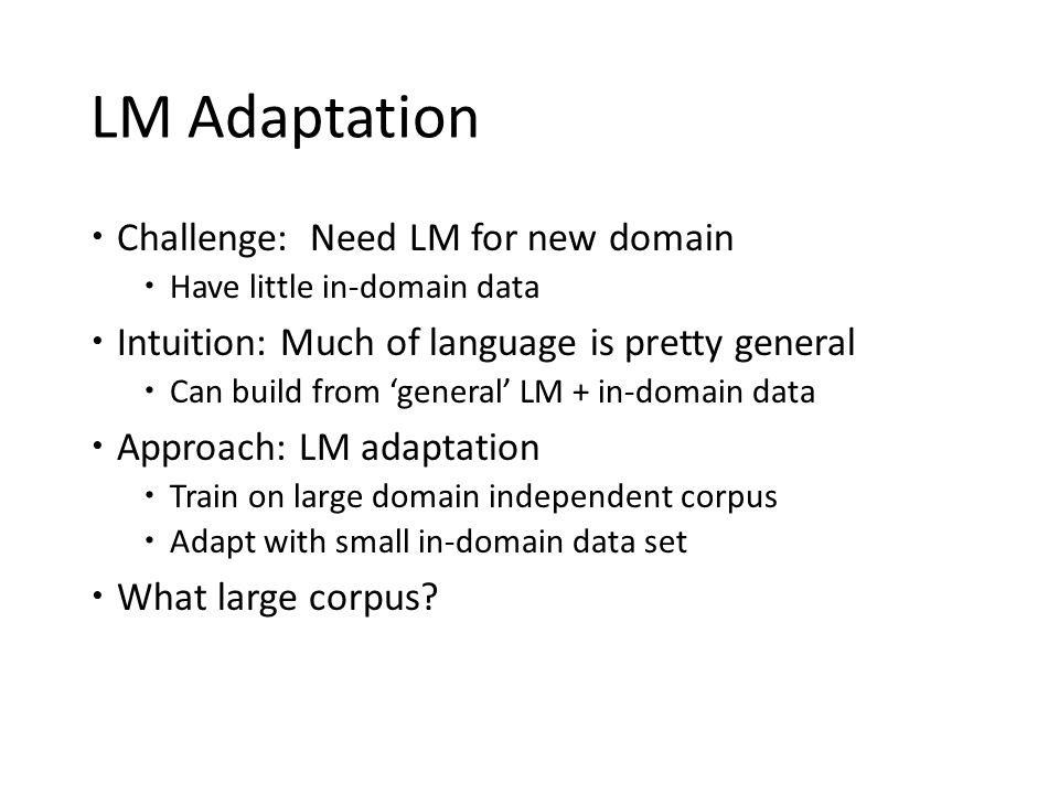 LM Adaptation Challenge: Need LM for new domain