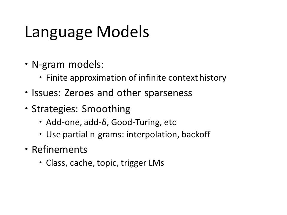 Language Models N-gram models: Issues: Zeroes and other sparseness