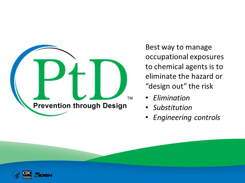 Best way to manage occupational exposures to chemical agents is to eliminate the hazard or design out the risk