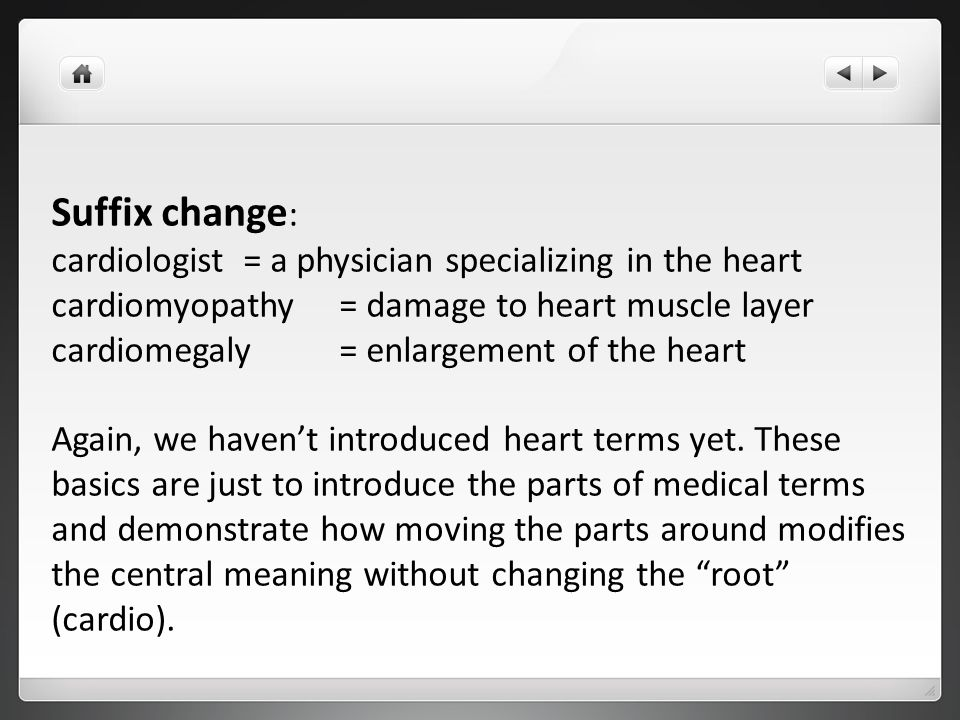 Suffix change: cardiologist = a physician specializing in the heart