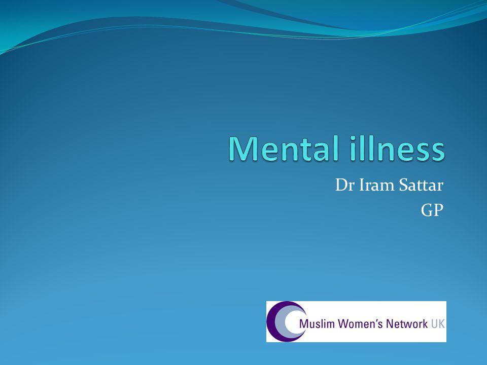 Mental illness Dr Iram Sattar GP