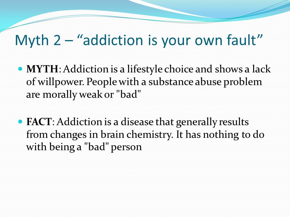 Myth 2 – addiction is your own fault