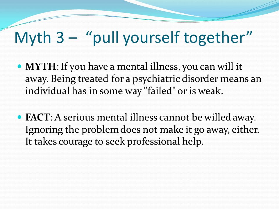 Myth 3 – pull yourself together