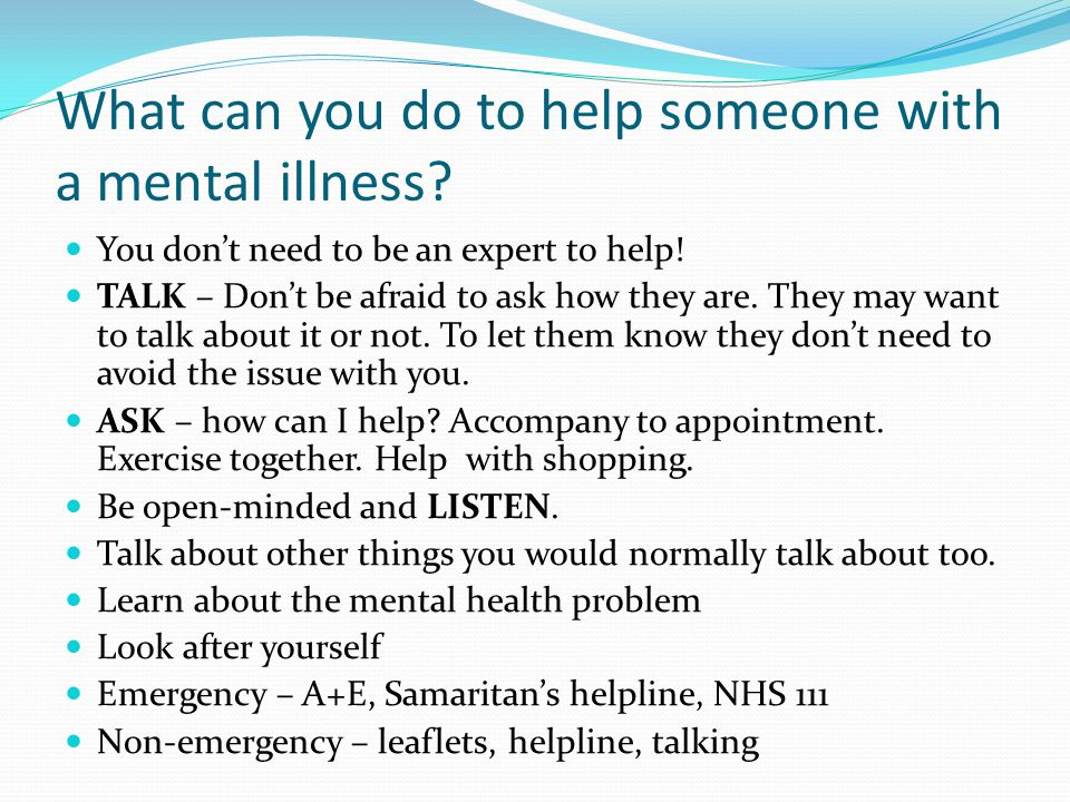 What can you do to help someone with a mental illness