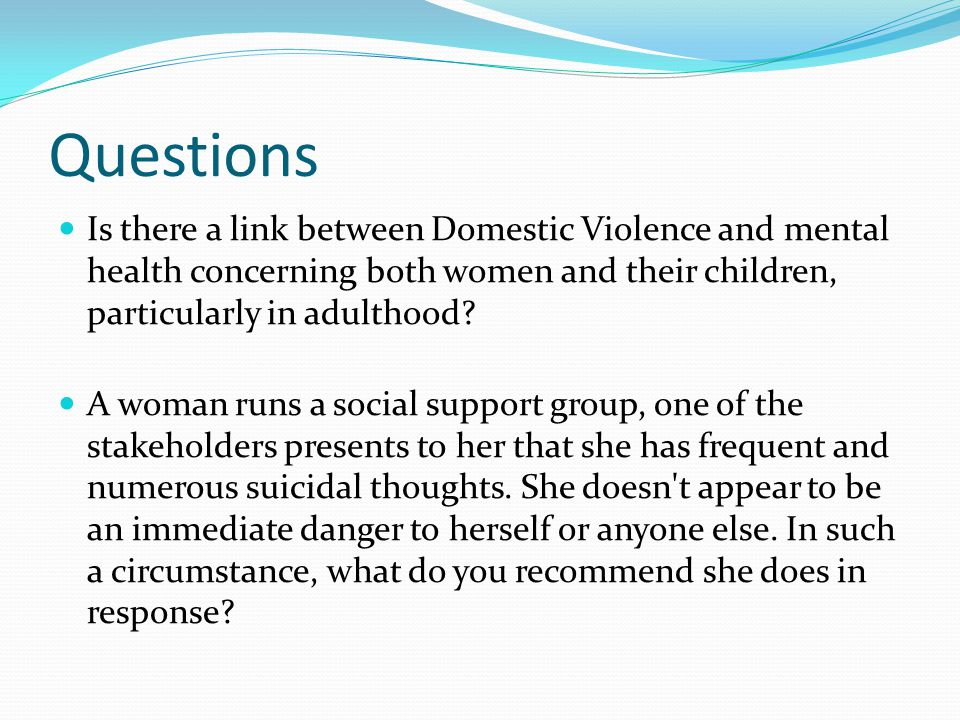 Questions Is there a link between Domestic Violence and mental health concerning both women and their children, particularly in adulthood