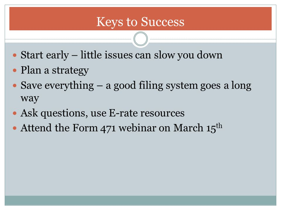 Keys to Success Start early – little issues can slow you down