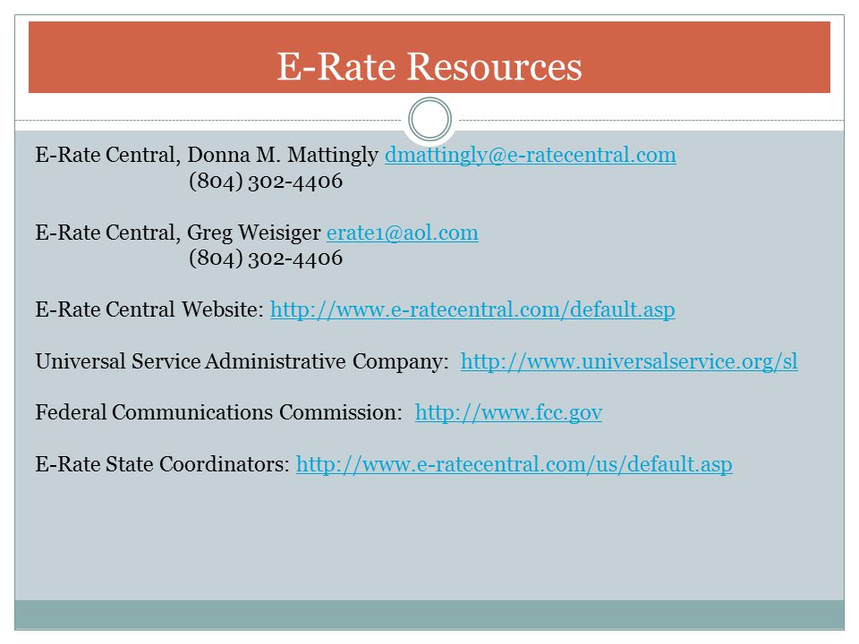 E-Rate Resources E-Rate Central, Donna M. Mattingly dmattingly@e-ratecentral.com (804) 302-4406.