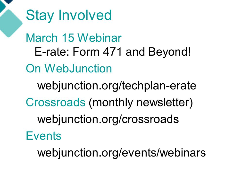 Stay Involved March 15 Webinar E-rate: Form 471 and Beyond!