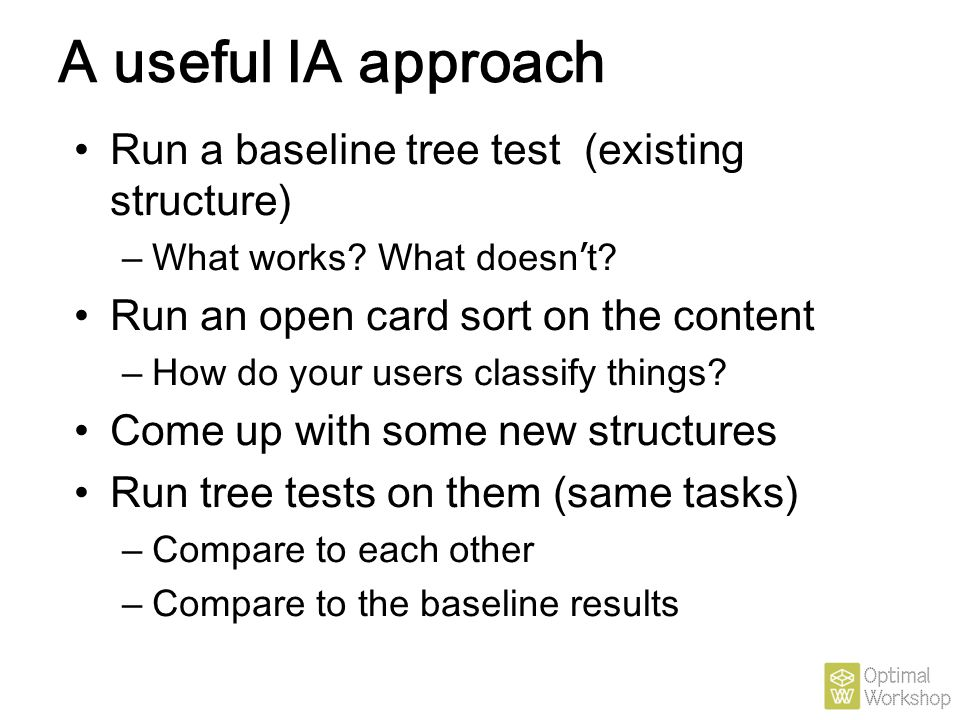 A useful IA approach Run a baseline tree test (existing structure)