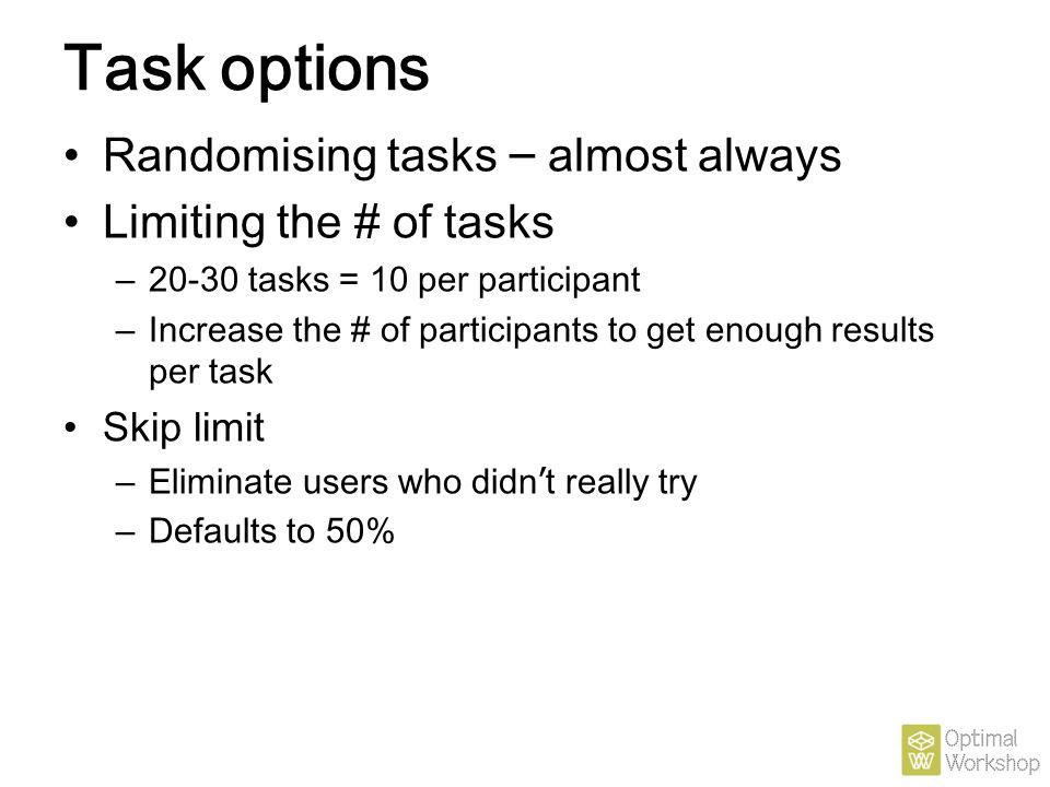 Task options Randomising tasks – almost always Limiting the # of tasks