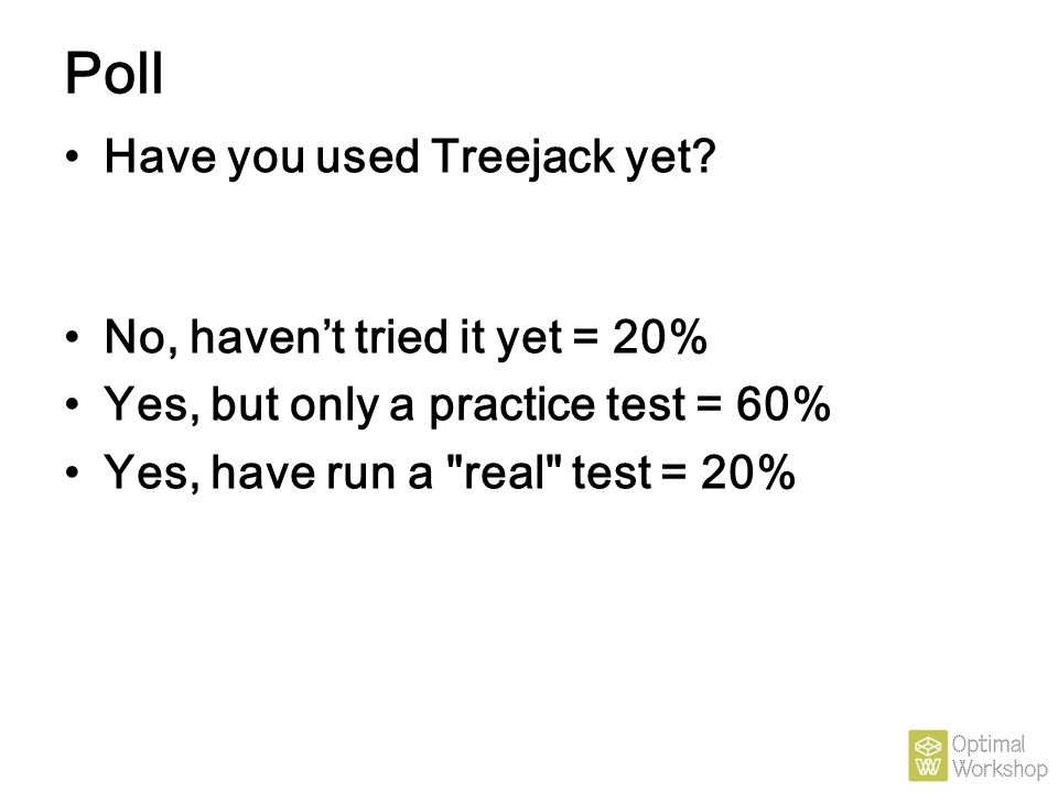 Poll Have you used Treejack yet No, haven't tried it yet = 20%