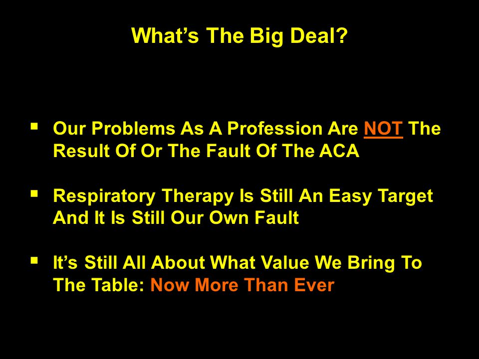 What's The Big Deal Our Problems As A Profession Are NOT The Result Of Or The Fault Of The ACA.