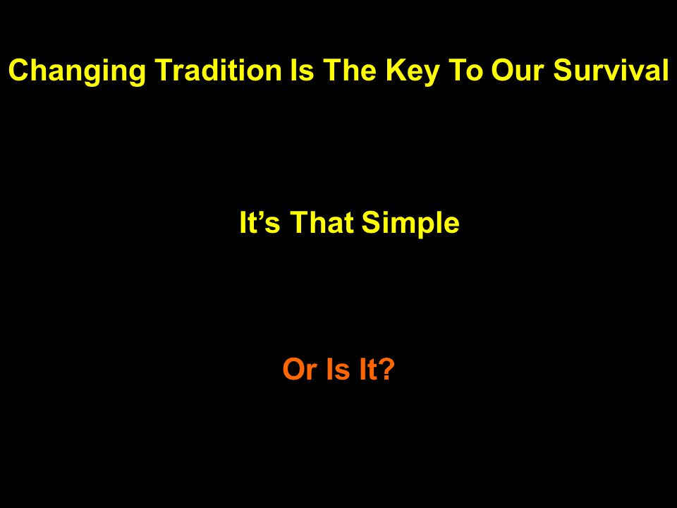 Changing Tradition Is The Key To Our Survival