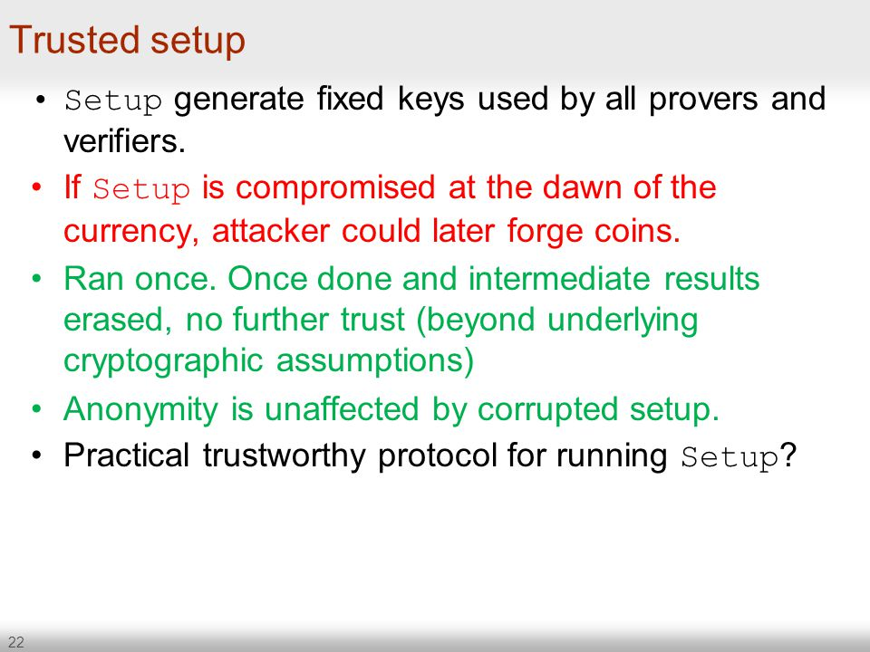 Trusted setup Setup generate fixed keys used by all provers and verifiers.
