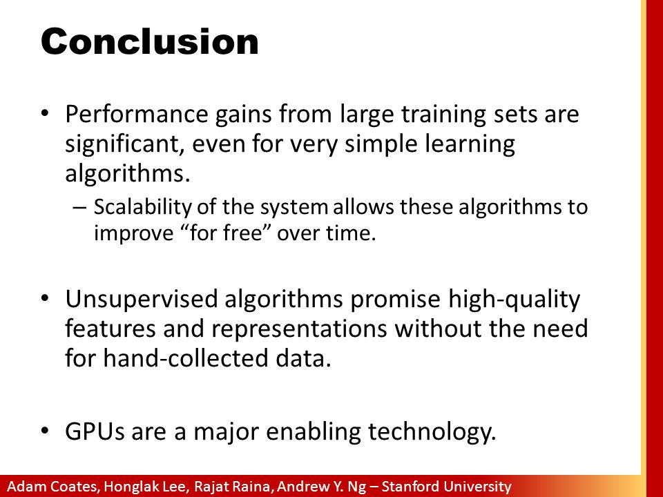 Conclusion Performance gains from large training sets are significant, even for very simple learning algorithms.