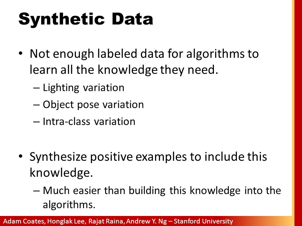 Synthetic Data Not enough labeled data for algorithms to learn all the knowledge they need. Lighting variation.