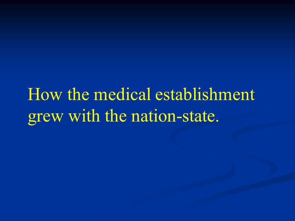 How the medical establishment grew with the nation-state.