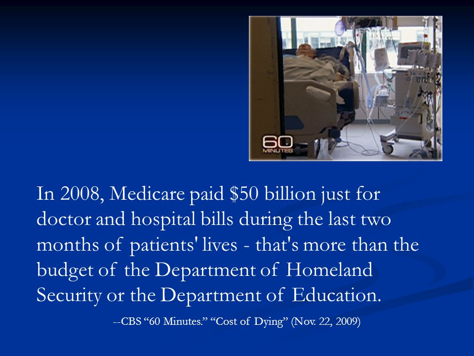 --CBS 60 Minutes. Cost of Dying (Nov. 22, 2009)