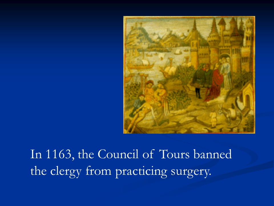 In 1163, the Council of Tours banned the clergy from practicing surgery.
