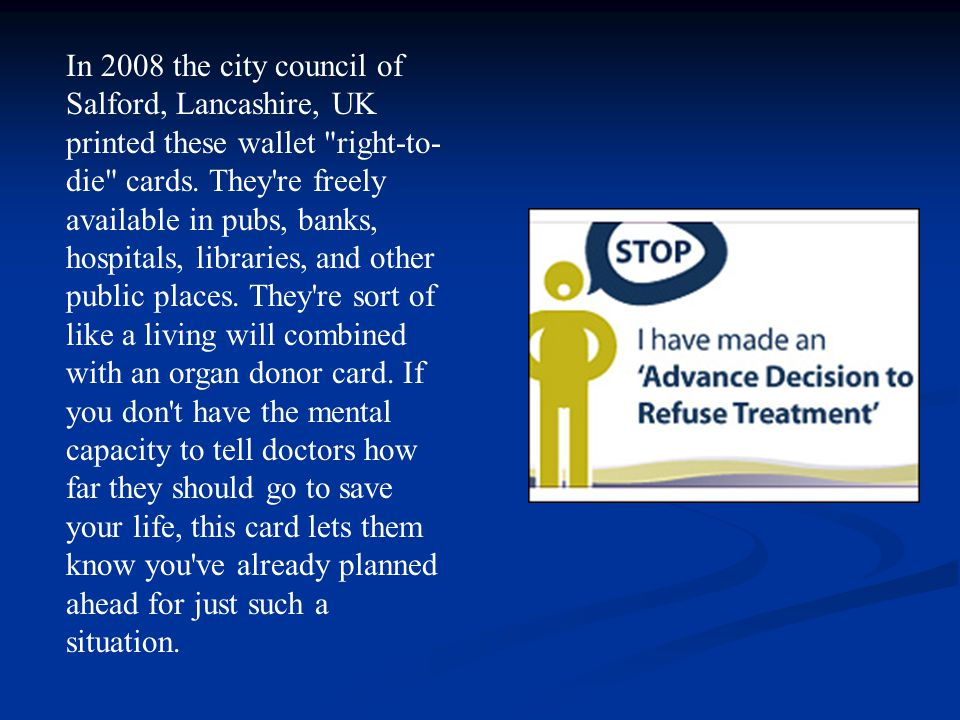 In 2008 the city council of Salford, Lancashire, UK printed these wallet right-to-die cards.