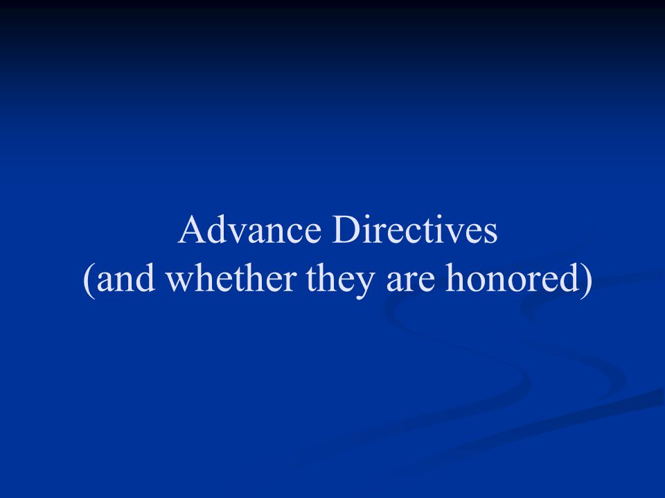 Advance Directives (and whether they are honored)