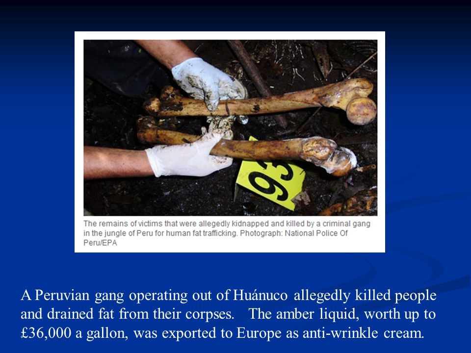 A Peruvian gang operating out of Huánuco allegedly killed people and drained fat from their corpses.