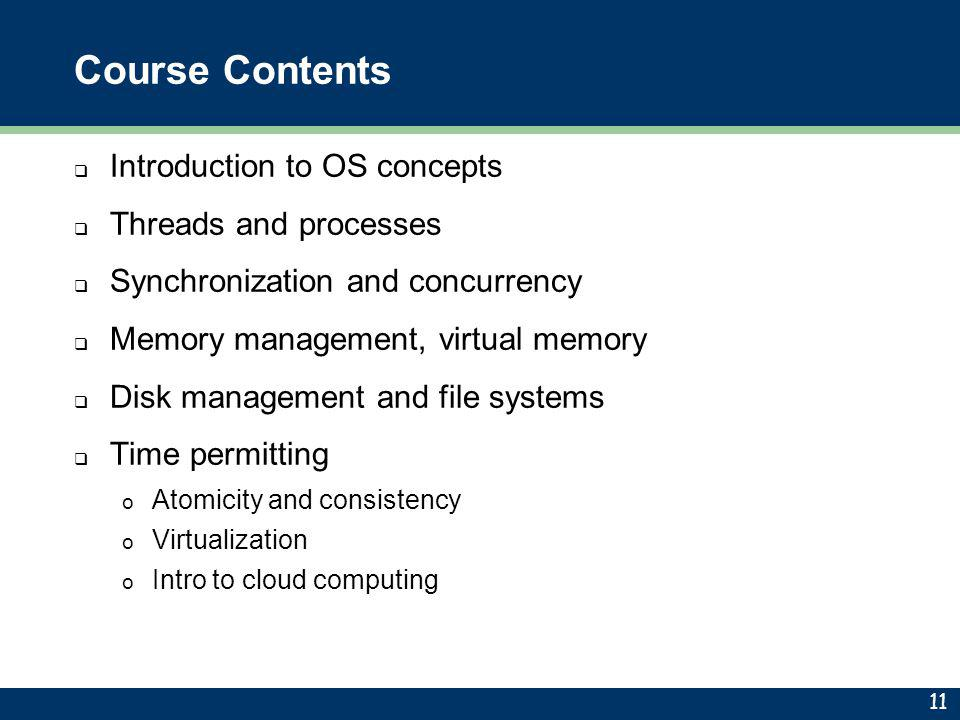 Course Contents Introduction to OS concepts Threads and processes