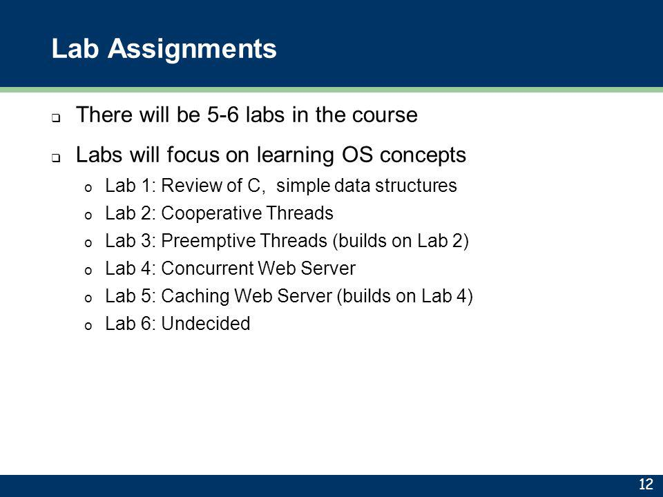 Lab Assignments There will be 5-6 labs in the course