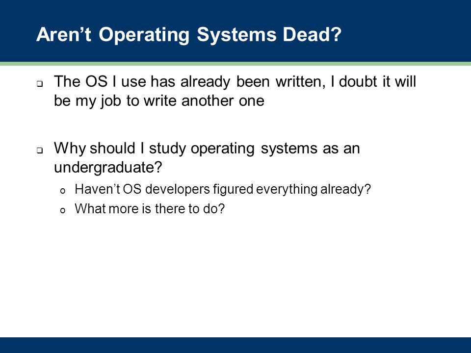 Aren't Operating Systems Dead