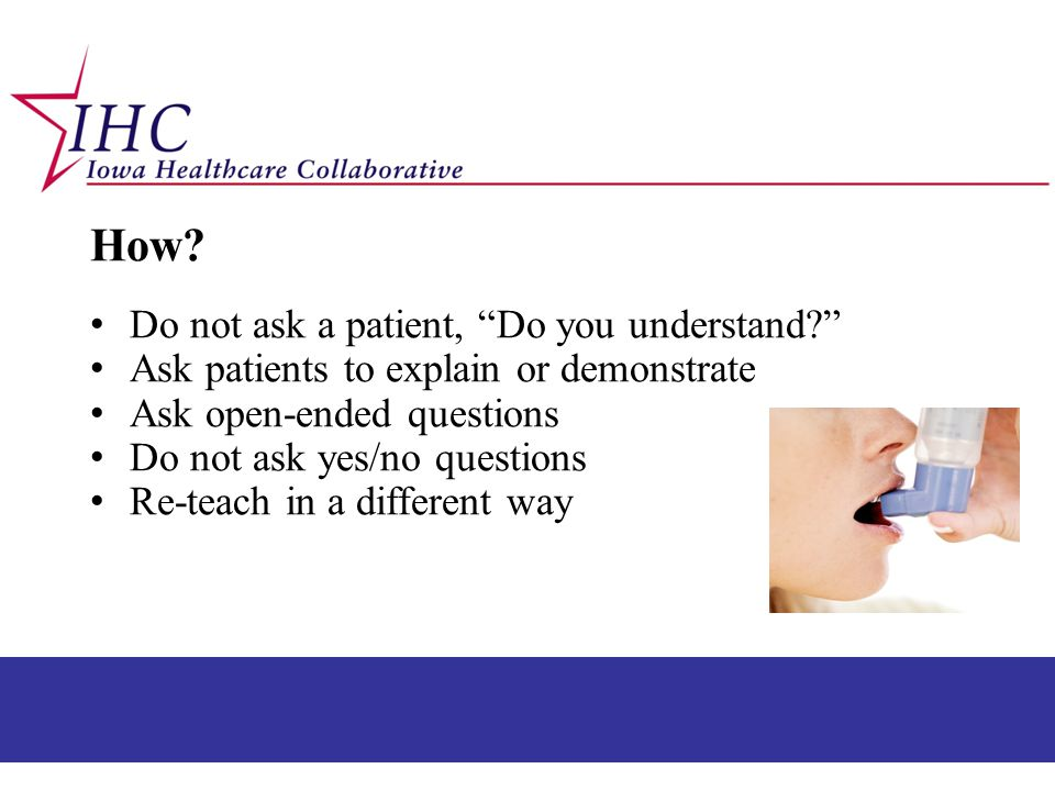 How Do not ask a patient, Do you understand
